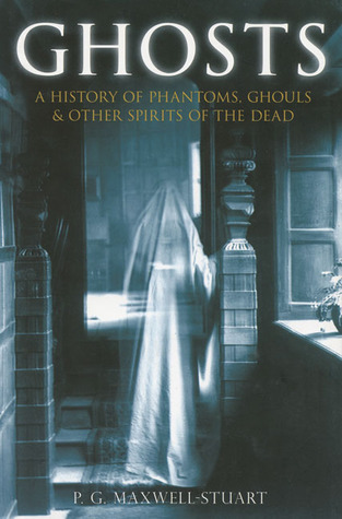 Ghosts: A History of Phantoms, Ghouls & Other Spirits of the Dead