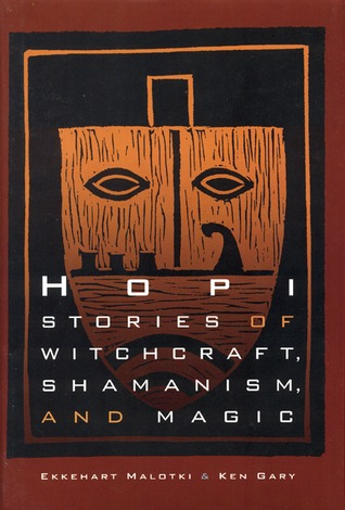 Hopi Stories of Witchcraft, Shamanism, and Magic by Ekkehart Malotki
