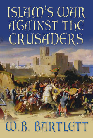 Islam's War Against the Crusaders by W.B. Bartlett