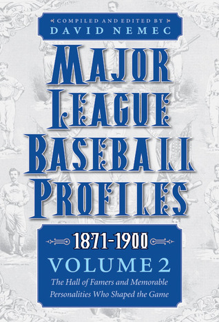 Major League Baseball Profiles, 1871-1900, Volume 2: The Hall of Famers and Memorable Personalities Who Shaped the Game