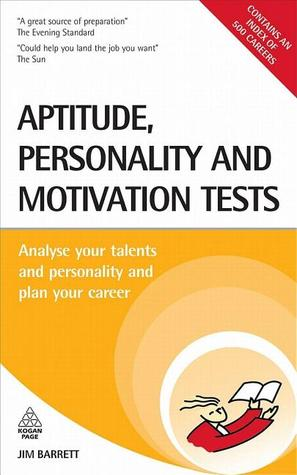 Aptitude, Personality and Motivation Tests: Analyse Your Talents and Personality and Plan Your Career