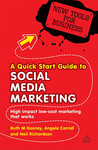 A Quick Start Guide to Social Media Marketing: High Impact Low-Cost Marketing That Works