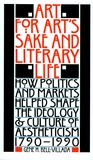 Art for Art's Sake and Literary Life: How Politics and Markets Helped Shape the Ideology and Culture of Aestheticism, 1790–1990