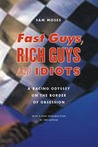 Fast Guys, Rich Guys, and Idiots: A Racing Odyssey on the Border of Obsession