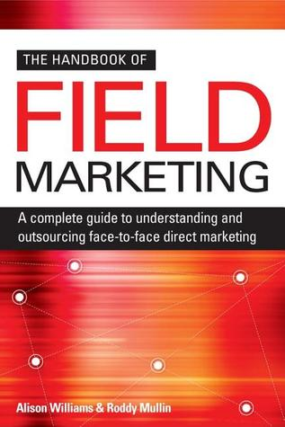The Handbook of Field Marketing: A Complete Guide to Understanding and Outsourcing Face-To-Face Direct Marketing