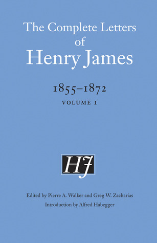 The Complete Letters of Henry James, 1855-1872: Volume 1