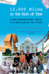 12,000 Miles in the Nick of Time: A Semi-Dysfunctional Family Circumnavigates the Globe