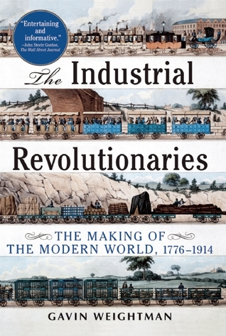The Industrial Revolutionaries by Gavin Weightman