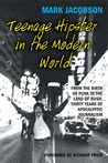 Teenage Hipster in the Modern World: From the Birth of Punk to the Land of Bush: Thirty Years of Apocalyptic Journalism