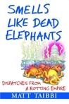Smells Like Dead Elephants: Dispatches from a Rotting Empire