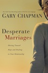 Desperate Marriages: Moving Toward Hope and Healing in Your Relationship