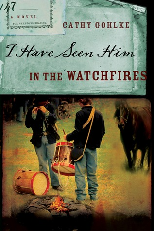 I Have Seen Him in the Watchfires by Cathy Gohlke