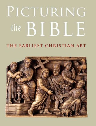Picturing the Bible: The Earliest Christian Art