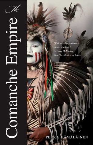 The Comanche Empire by Pekka Hamalainen (Hamalainen)