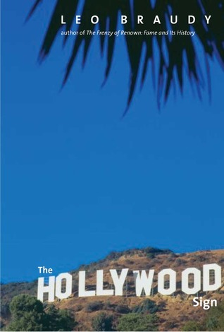 The Hollywood Sign by Leo Braudy