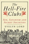 The Hellfire Clubs: Sex, Satanism and Secret Societies