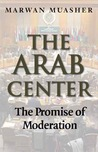 The Arab Center: The Promise of Moderation