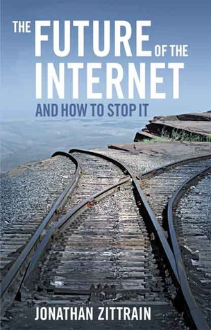 The Future of the Internet and How to Stop It by Jonathan L. Zittrain