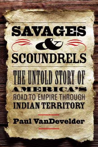 Savages and Scoundrels by Paul VanDevelder