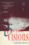 Sexual Visions: Images Of Gender In Science And Medicine Between The Eighteenth And Twentieth Centuries
