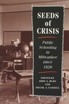 Seeds Of Crisis: Public Schooling In Milwaukee Since 1920