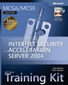 MCSA/MCSE Self-Paced Training Kit (Exam 70-350): Implementing Microsoft® Internet Security and Acceleration Server 2004: Implementing Microsoft(r) Internet Security and Acceleration Server 2004