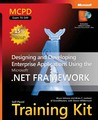 MCPD Self-Paced Training Kit (Exam 70-549): Designing and Developing Enterprise Applications Using the Microsoft® .NET Framework: Designing and ... .Net Framework (Microsoft Press Training Kit)