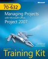 Managing Projects with Microsoft Office Project 2007: Self-Paced Training Kit (Exam 70-632)