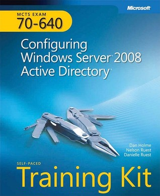 MCTS Self-Paced Training Kit (Exam 70-640): Configuring Windows Server® 2008 Active Directory®: Configuring Windows Server 2008 Active Directory