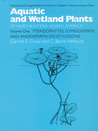 Aquatic and Wetland Plants of Northeastern North America, Volume I: A Revised and Enlarged Edition of Norman C. Fassett's A Manual of Aquatic Plants, Volume I: Pteridphytes, Gymnosperms, and Angiosperms: Dicotyledons