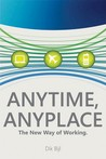 Anytime, Anyplace: The New Way Of Working