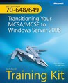 MCTS Self-Paced Training Kit (Exams 70-648 & 70-649): Transitioning Your MCSA/MCSE to Windows Server® 2008: Transitioning Your MCSA/MCSE to Windows Server 2008