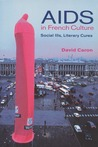 AIDS in French Culture: Social Ills, Literary Cures