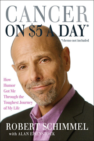 Cancer on Five Dollars a Day* (*chemo not included) by Robert Schimmel
