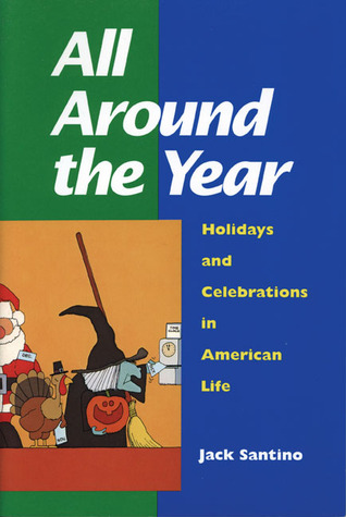 All Around the Year: Holidays and Celebrations in American Life