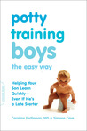 Potty Training Boys the Easy Way: Helping Your Son Learn Quickly--Even If He's a Late Starter