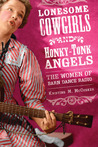 Lonesome Cowgirls and Honky Tonk Angels: The Women of Barn Dance Radio (Music in American Life)