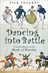 Dancing into Battle: A Social History of the Battle of Waterloo