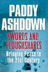 Swords And Ploughshares: Building Peace in the 21st Century: Bringing Peace to the 21st Century