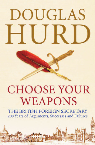 Choose Your Weapons: The British Foreign Secretary- 200 years  of Conflict and Personalities
