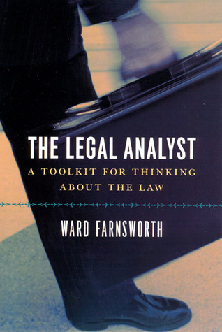 The Legal Analyst - A Toolkit for Thinking about the Law by Ward Farnsworth