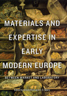 Materials and Expertise in Early Modern Europe: Between Market and Laboratory