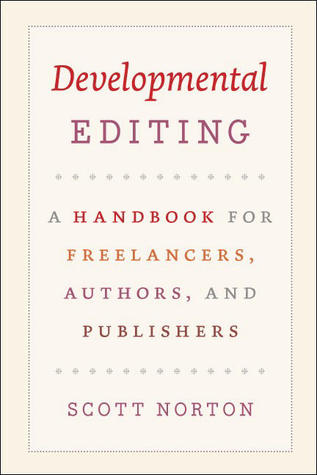 Developmental Editing - A Handbook for Freelancers, Authors, ... by Scott Norton