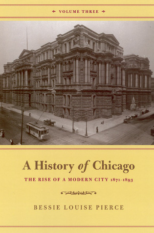 A History of Chicago, Volume III: The Rise of a Modern City, 1871-1893