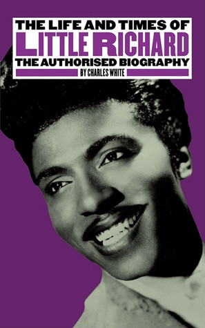 The Life And Times Of Little Richard by Charles      White