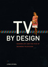 TV by Design: Modern Art and the Rise of Network Television