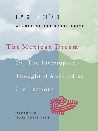 The Mexican Dream, or The Interrupted Thought of Amerindian C... by Jean-Marie G. Le Clézio