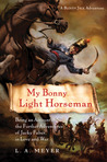 My Bonny Light Horseman: Being an Account of the Further Adventures of Jacky Faber, in Love and War (Bloody Jack, #6)