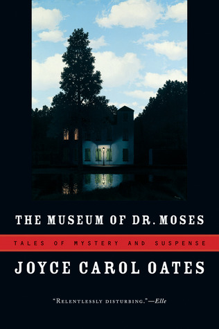The Museum of Dr. Moses by Joyce Carol Oates