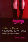 A Queer Thing Happened to America: And What a Long, Strange Trip It's Been